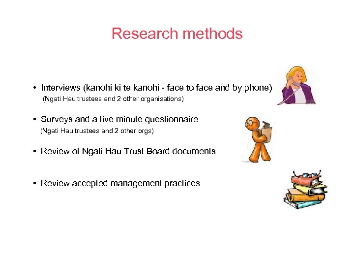 Research methods • Interviews (kanohi ki te kanohi - face to face and by