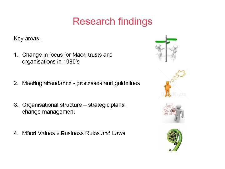 Research findings Key areas: 1. Change in focus for Māori trusts and organisations in