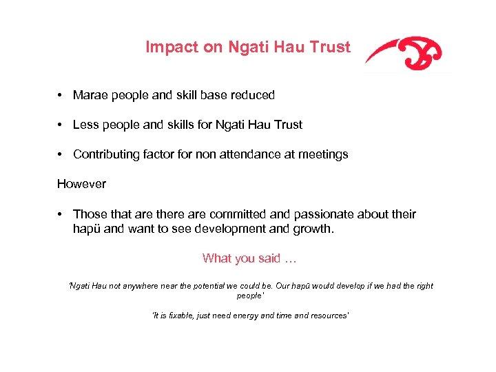 Impact on Ngati Hau Trust • Marae people and skill base reduced • Less