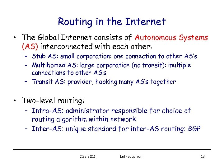 Routing in the Internet • The Global Internet consists of Autonomous Systems (AS) interconnected