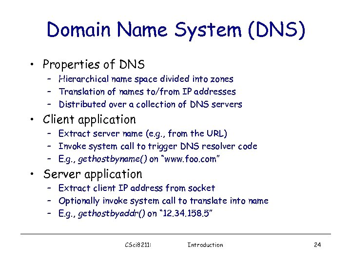 Domain Name System (DNS) • Properties of DNS – Hierarchical name space divided into