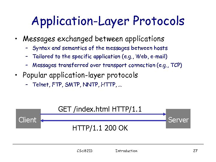 Application-Layer Protocols • Messages exchanged between applications – Syntax and semantics of the messages