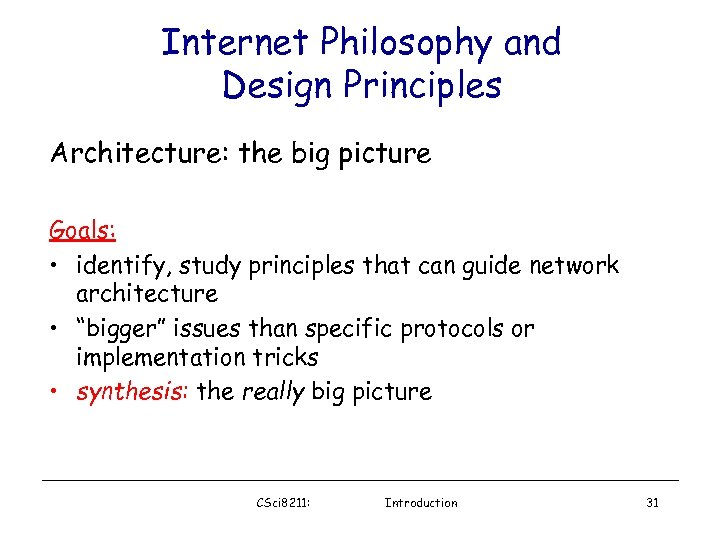 Internet Philosophy and Design Principles Architecture: the big picture Goals: • identify, study principles