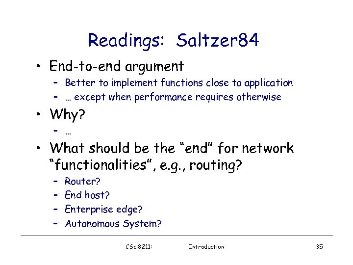 Readings: Saltzer 84 • End-to-end argument – Better to implement functions close to application