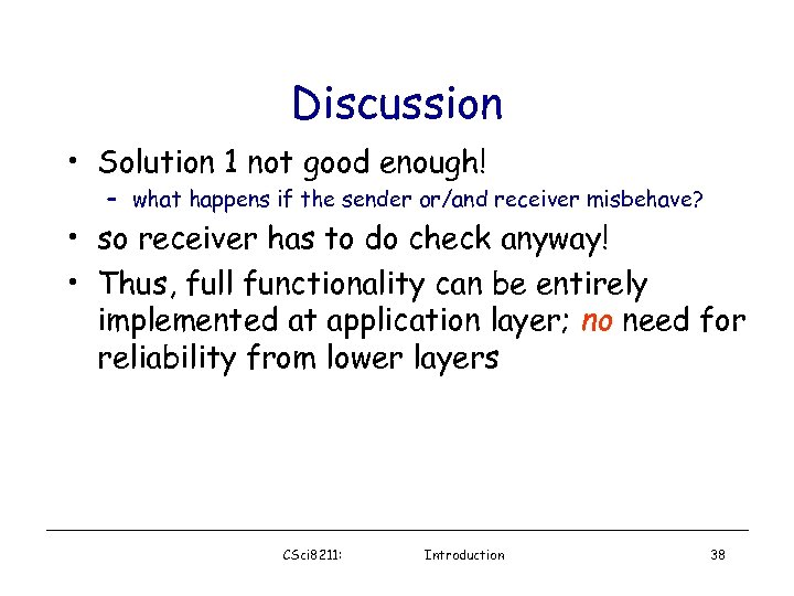 Discussion • Solution 1 not good enough! – what happens if the sender or/and
