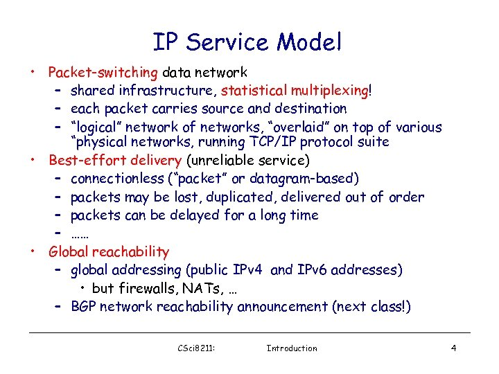 IP Service Model • Packet-switching data network – shared infrastructure, statistical multiplexing! – each
