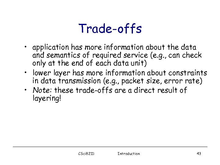 Trade-offs • application has more information about the data and semantics of required service