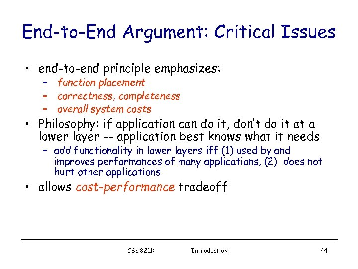 End-to-End Argument: Critical Issues • end-to-end principle emphasizes: – function placement – correctness, completeness