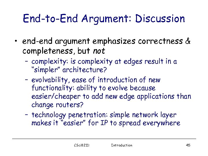 End-to-End Argument: Discussion • end-end argument emphasizes correctness & completeness, but not – complexity: