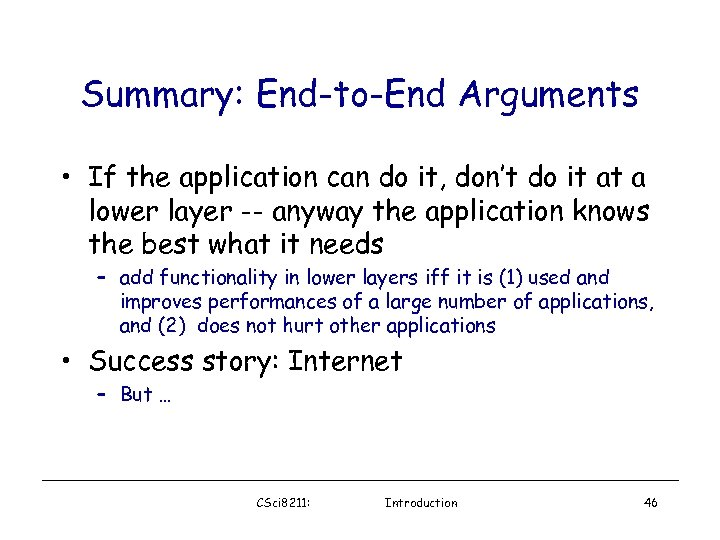 Summary: End-to-End Arguments • If the application can do it, don't do it at