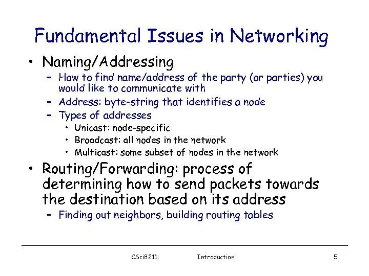 Fundamental Issues in Networking • Naming/Addressing – How to find name/address of the party