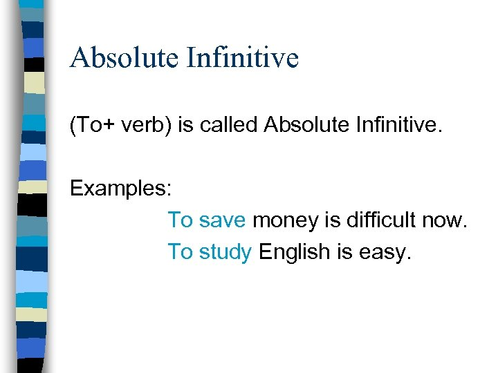 Absolute Infinitive (To+ verb) is called Absolute Infinitive. Examples: To save money is difficult