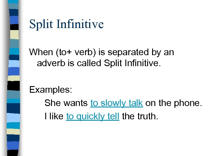 Split Infinitive When (to+ verb) is separated by an adverb is called Split Infinitive.