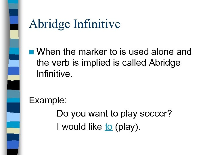 Abridge Infinitive n When the marker to is used alone and the verb is