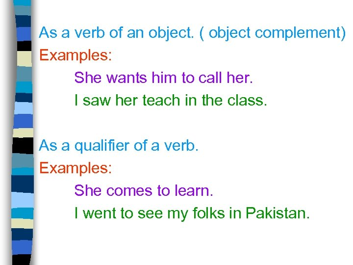 As a verb of an object. ( object complement) Examples: She wants him to