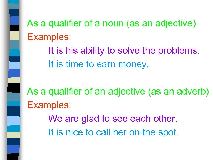 As a qualifier of a noun (as an adjective) Examples: It is his ability