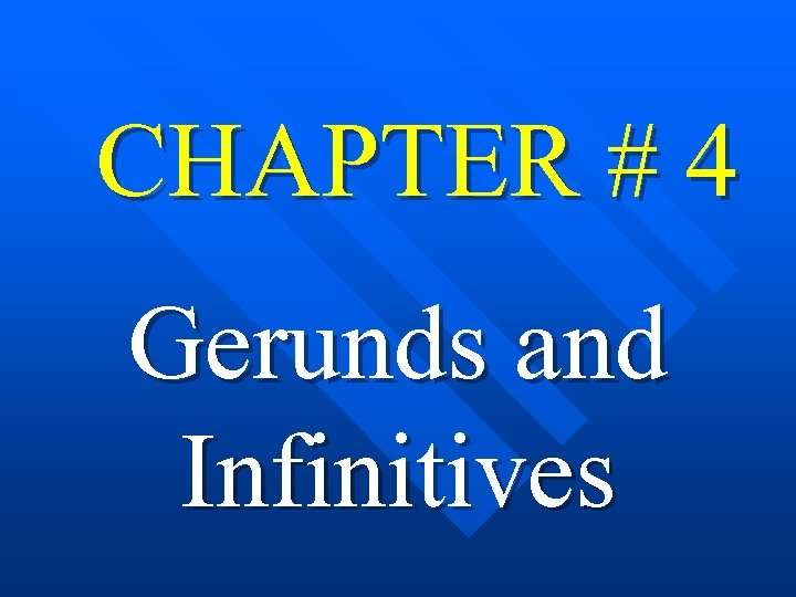 CHAPTER # 4 Gerunds and Infinitives
