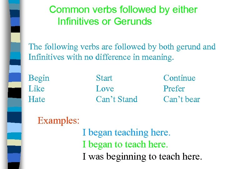 Common verbs followed by either Infinitives or Gerunds The following verbs are followed by