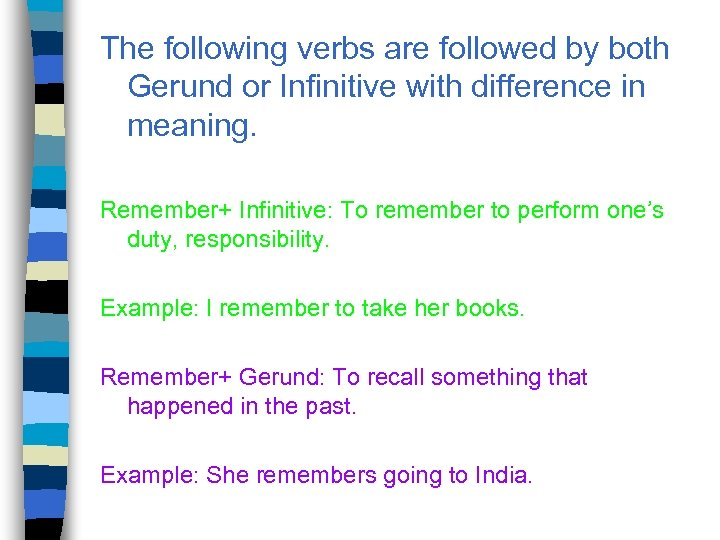 The following verbs are followed by both Gerund or Infinitive with difference in meaning.