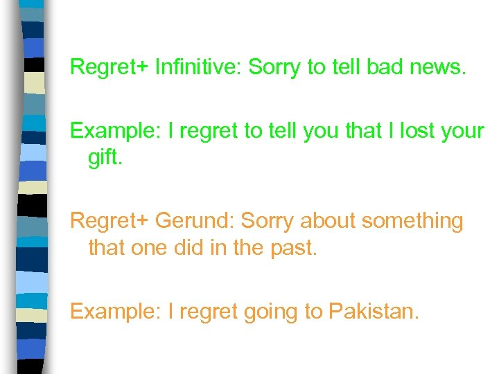 Regret+ Infinitive: Sorry to tell bad news. Example: I regret to tell you that
