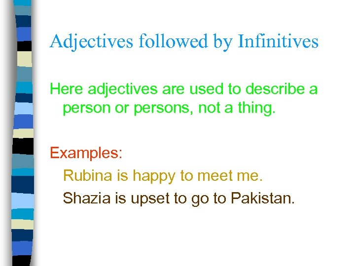 Adjectives followed by Infinitives Here adjectives are used to describe a person or persons,
