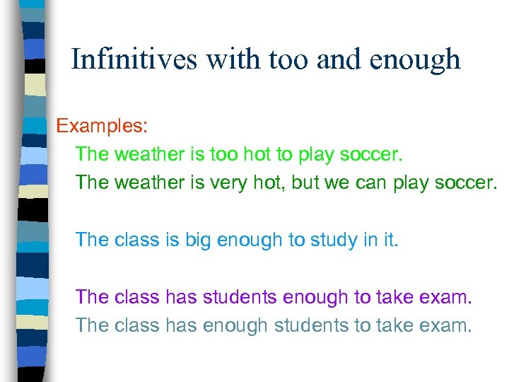 Infinitives with too and enough Examples: The weather is too hot to play soccer.