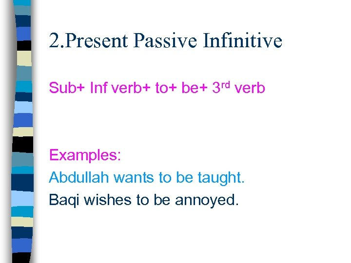 2. Present Passive Infinitive Sub+ Inf verb+ to+ be+ 3 rd verb Examples: Abdullah