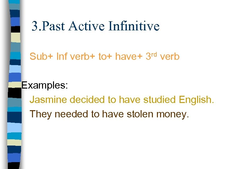 3. Past Active Infinitive Sub+ Inf verb+ to+ have+ 3 rd verb Examples: Jasmine