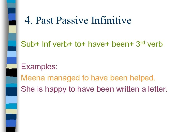 4. Past Passive Infinitive Sub+ Inf verb+ to+ have+ been+ 3 rd verb Examples: