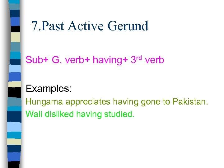 7. Past Active Gerund Sub+ G. verb+ having+ 3 rd verb Examples: Hungama appreciates