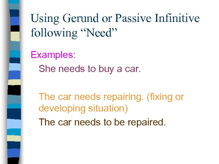 """Using Gerund or Passive Infinitive following """"Need"""" Examples: She needs to buy a car."""