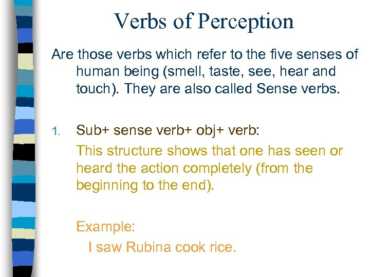 Verbs of Perception Are those verbs which refer to the five senses of human