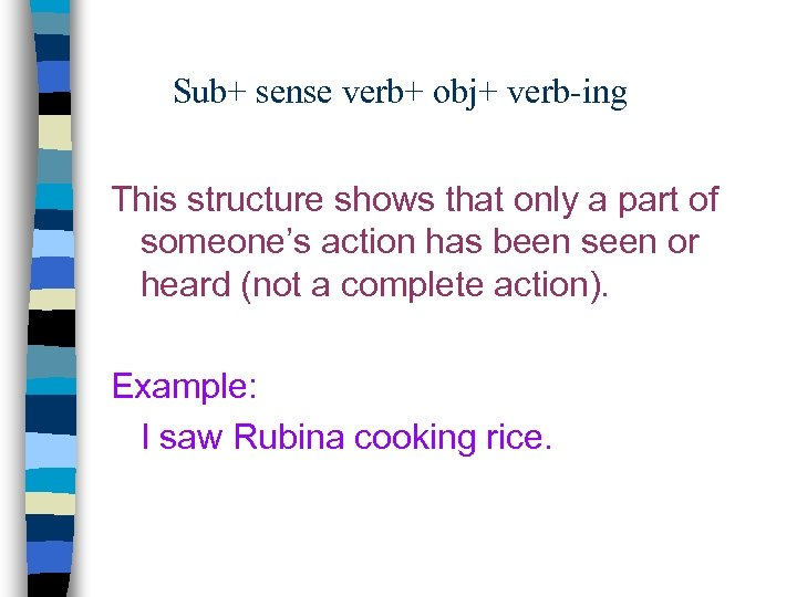 Sub+ sense verb+ obj+ verb-ing This structure shows that only a part of someone's