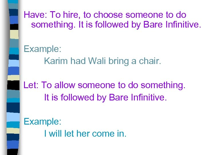 Have: To hire, to choose someone to do something. It is followed by Bare