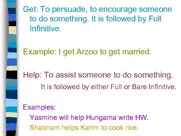 Get: To persuade, to encourage someone to do something. It is followed by Full