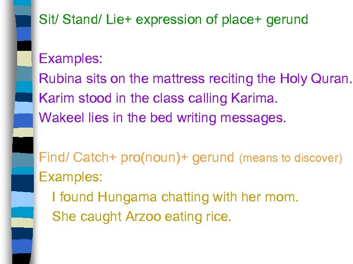 Sit/ Stand/ Lie+ expression of place+ gerund Examples: Rubina sits on the mattress reciting