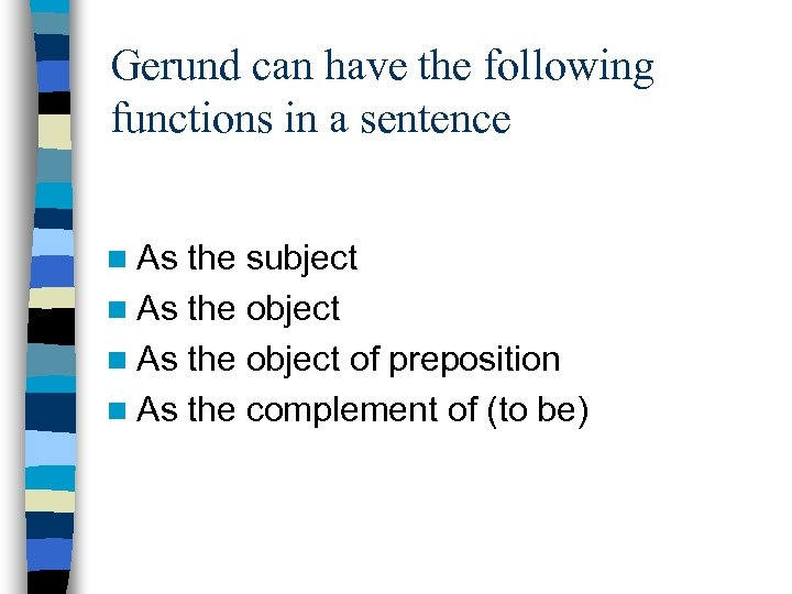 Gerund can have the following functions in a sentence n As the subject n