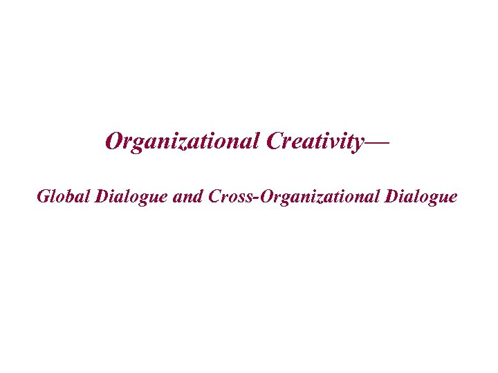 organizational dialogue essay Organizational culture defines the commitments of the employees towards its vision, mission, goals organization culture includes its experience, expectations, values and philosophy that hold all the.