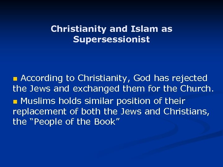 Christianity and Islam as Supersessionist According to Christianity, God has rejected the Jews and