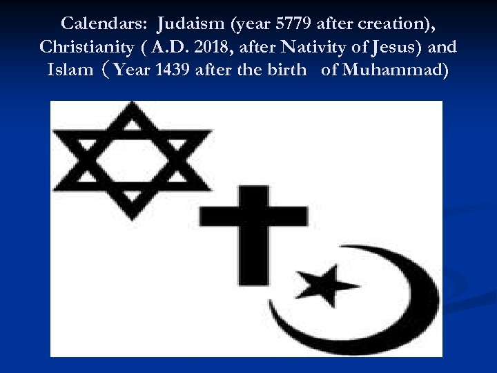 Calendars: Judaism (year 5779 after creation), Christianity ( A. D. 2018, after Nativity of