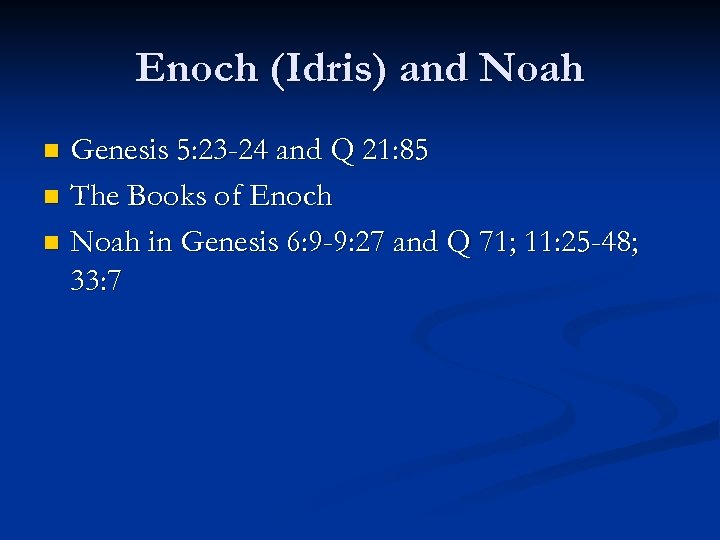 Enoch (Idris) and Noah Genesis 5: 23 -24 and Q 21: 85 n The