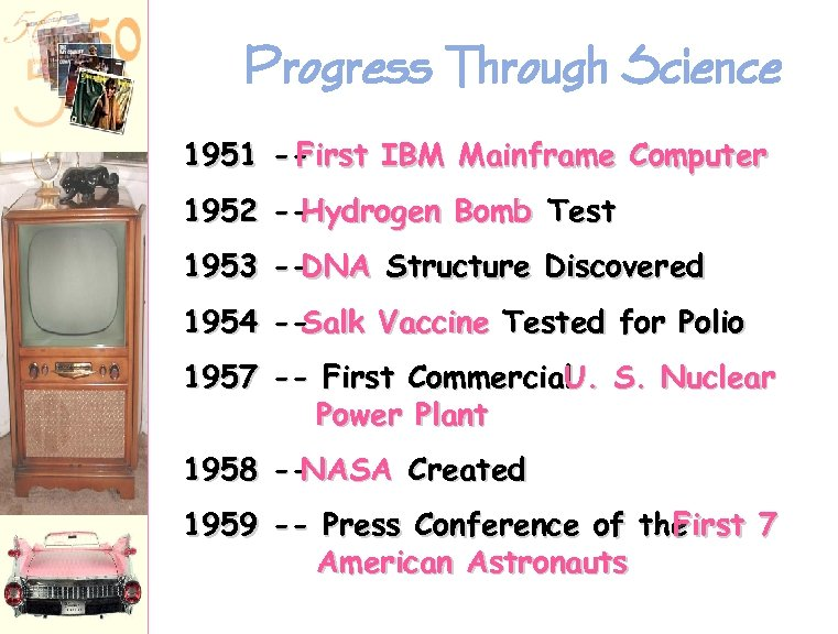 Progress Through Science 1951 -First IBM Mainframe Computer 1952 -Hydrogen Bomb Test 1953 -DNA