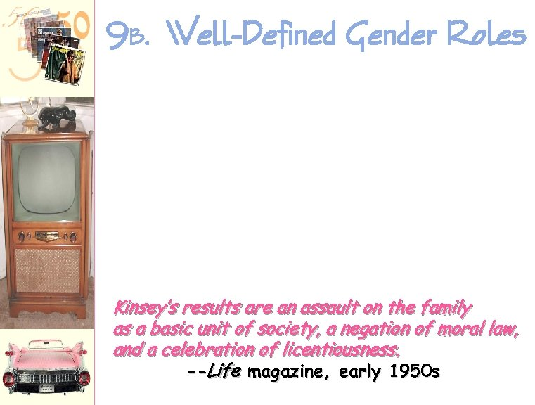 9 B. Well-Defined Gender Roles Kinsey's results are an assault on the family as