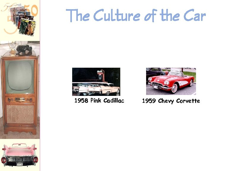 The Culture of the Car 1958 Pink Cadillac 1959 Chevy Corvette