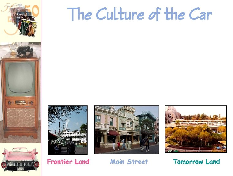 The Culture of the Car Frontier Land Main Street Tomorrow Land