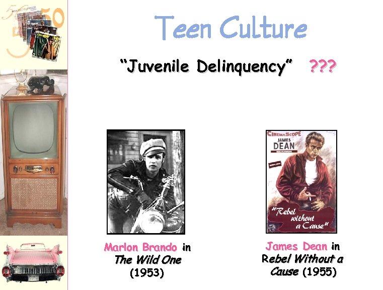 "Teen Culture ""Juvenile Delinquency"" ? ? ? Marlon Brando in The Wild One (1953)"