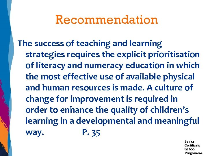 Recommendation The success of teaching and learning strategies requires the explicit prioritisation of literacy