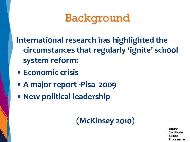 Background International research has highlighted the circumstances that regularly 'ignite' school system reform: •