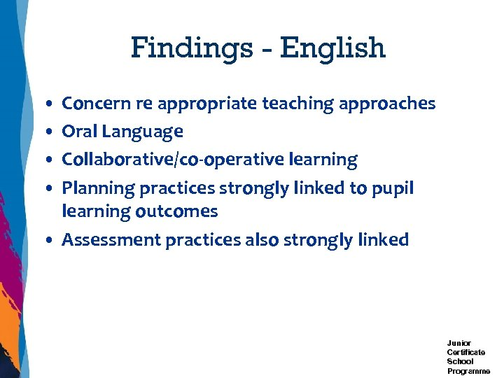 Findings - English • Concern re appropriate teaching approaches • Oral Language • Collaborative/co-operative
