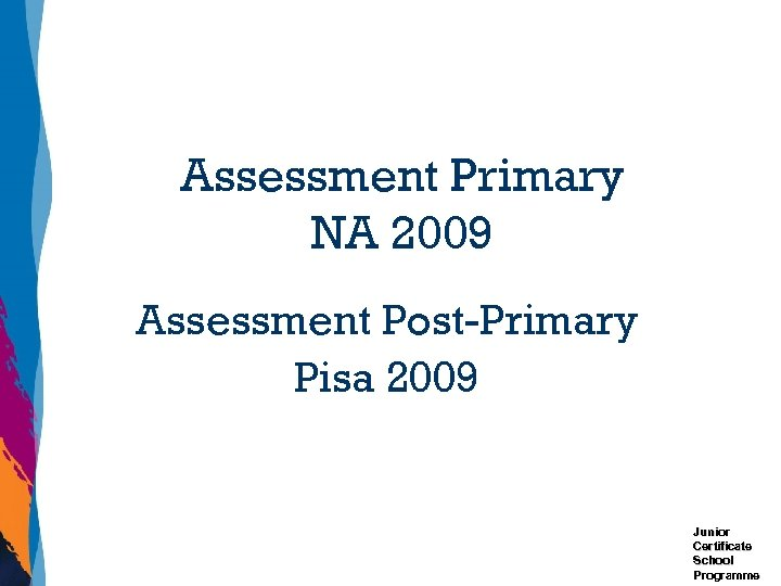 Assessment Primary NA 2009 Assessment Post-Primary Pisa 2009 Junior Certificate School Programme